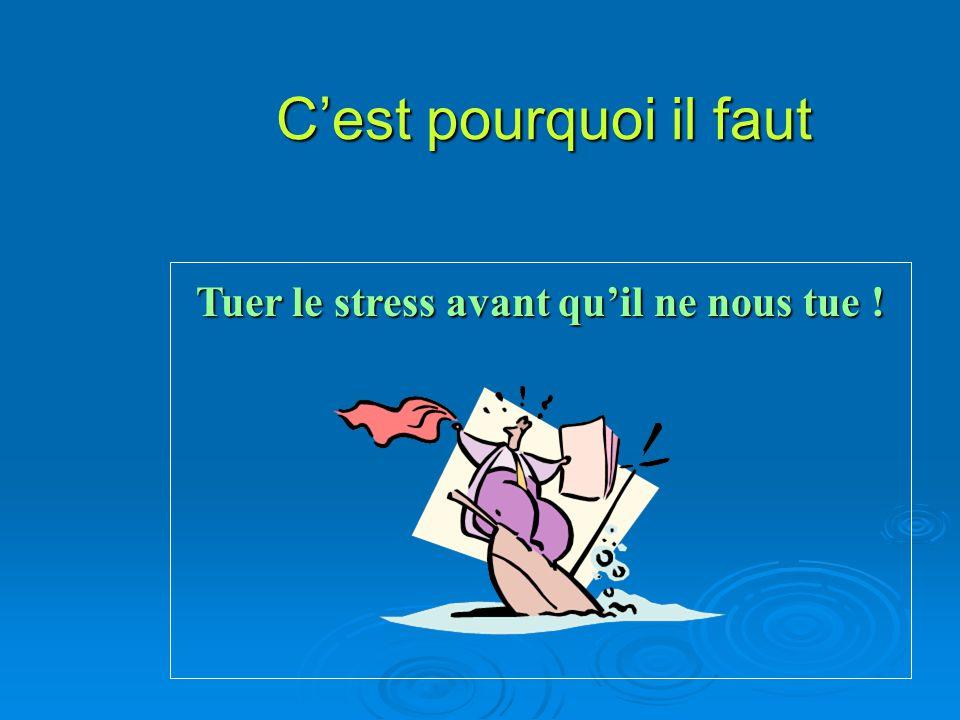 Tuer le stress avant quil ne nous tue ! Cest pourquoi il faut