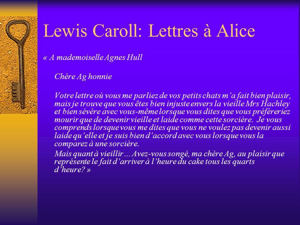 Lewis Caroll: Lettres à Alice « A mademoiselle Agnes Hull Chère Ag honnie Votre lettre où vous me parliez de vos petits chats ma fait bien plaisir, ma