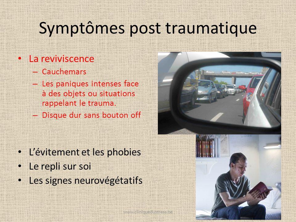 Symptômes post traumatique La reviviscence – Cauchemars – Les paniques intenses face à des objets ou situations rappelant le trauma. – Disque dur sans