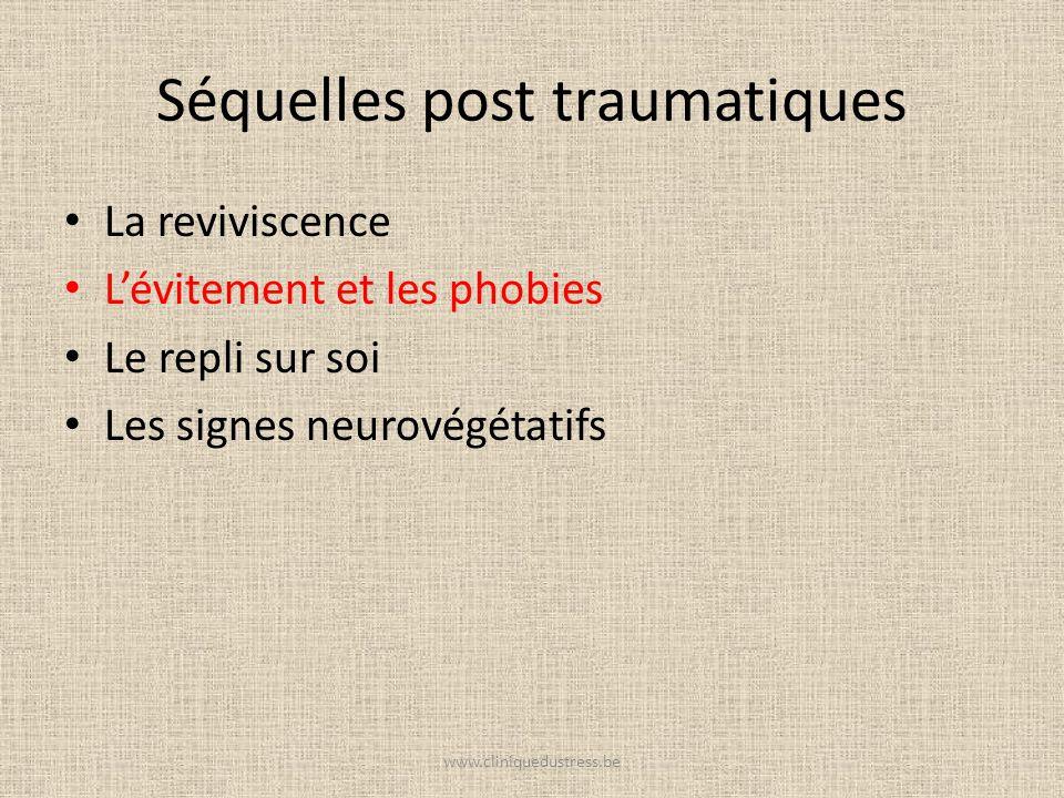Séquelles post traumatiques La reviviscence Lévitement et les phobies Le repli sur soi Les signes neurovégétatifs www.cliniquedustress.be
