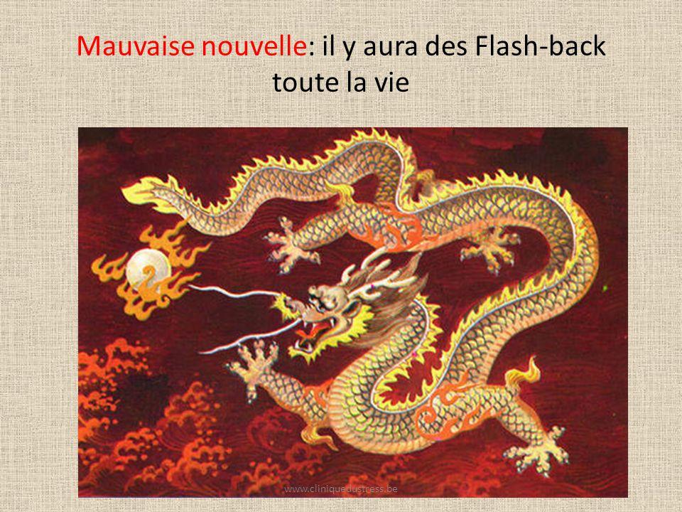 Mauvaise nouvelle: il y aura des Flash-back toute la vie www.cliniquedustress.be