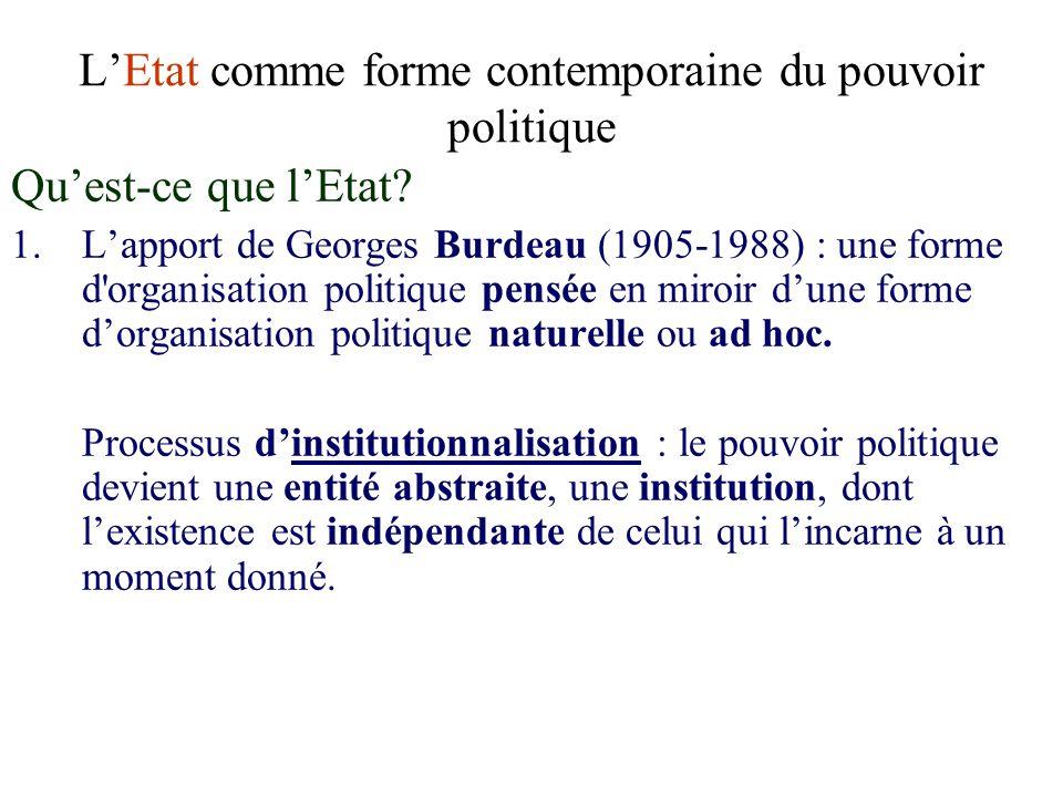 LEtat comme forme contemporaine du pouvoir politique Quest-ce que lEtat? 1. Lapport de Georges Burdeau (1905-1988) : une forme d'organisation politiqu