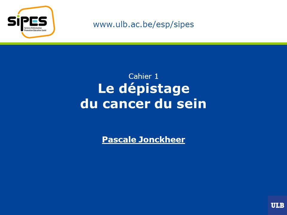 www.ulb.ac.be/esp/sipes Cahier 1 Le dépistage du cancer du sein Pascale Jonckheer