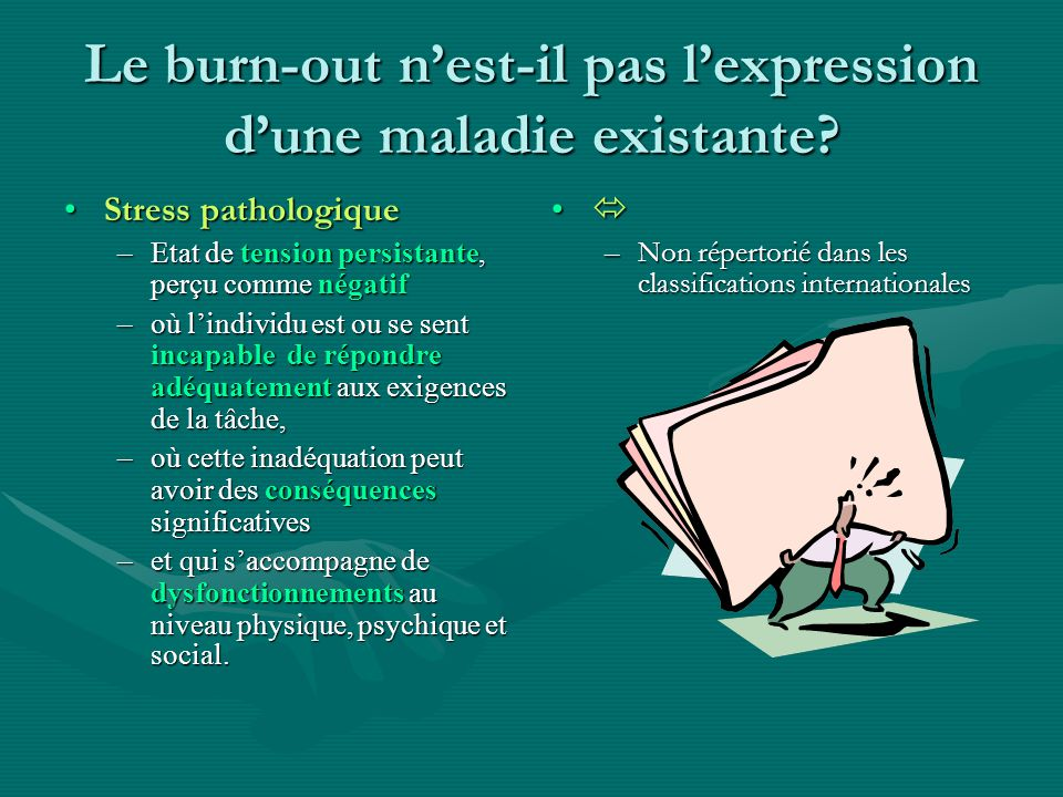 Le burn-out nest-il pas lexpression dune maladie existante? Stress pathologiqueStress pathologique –Etat de tension persistante, perçu comme négatif –