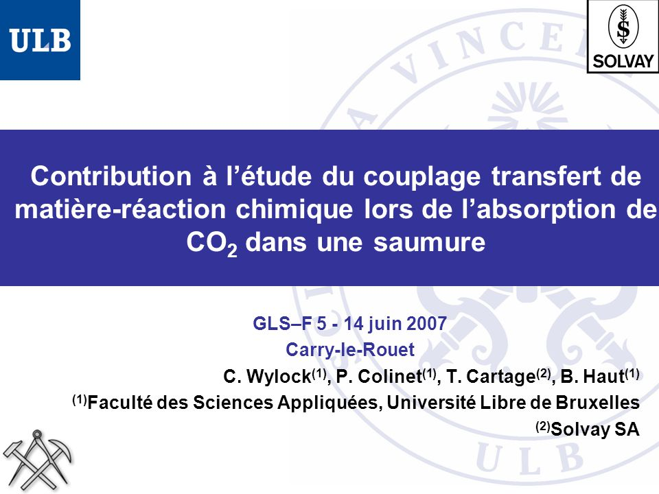 Contribution à létude du couplage transfert de matière-réaction chimique lors de labsorption de CO 2 dans une saumure GLS–F 5 - 14 juin 2007 Carry-le-Rouet C.