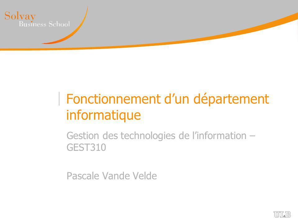 Fonctionnement dun département informatique Gestion des technologies de linformation – GEST310 Pascale Vande Velde