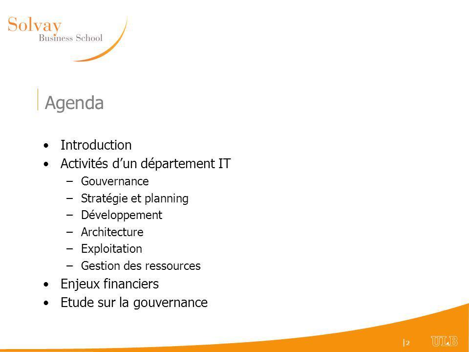 |2|2 Agenda Introduction Activités dun département IT –Gouvernance –Stratégie et planning –Développement –Architecture –Exploitation –Gestion des ressources Enjeux financiers Etude sur la gouvernance
