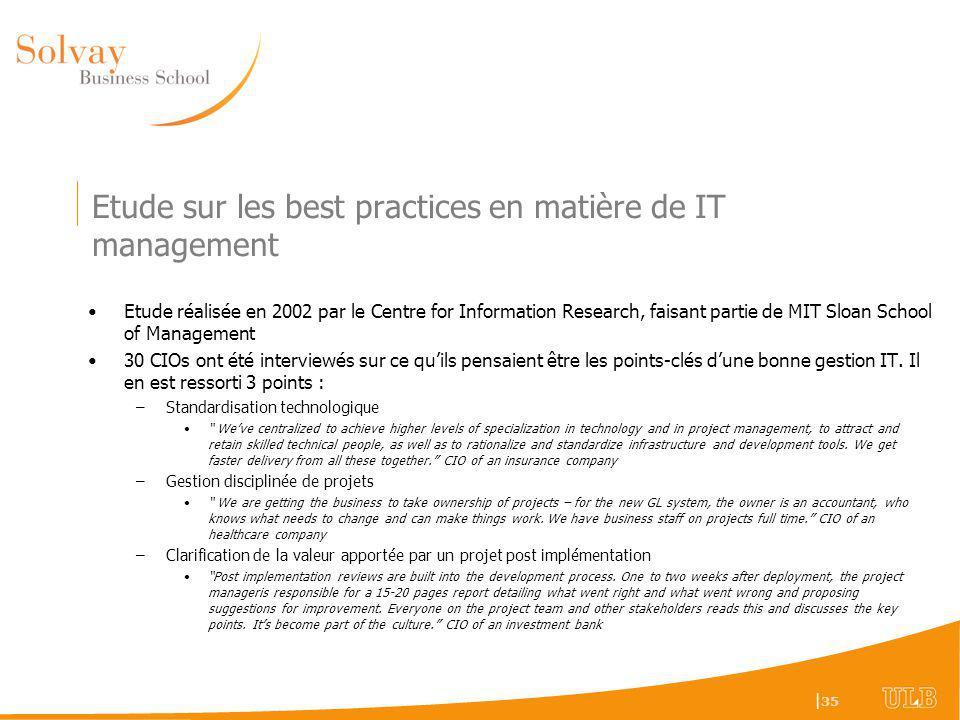 | 35 Etude sur les best practices en matière de IT management Etude réalisée en 2002 par le Centre for Information Research, faisant partie de MIT Sloan School of Management 30 CIOs ont été interviewés sur ce quils pensaient être les points-clés dune bonne gestion IT.