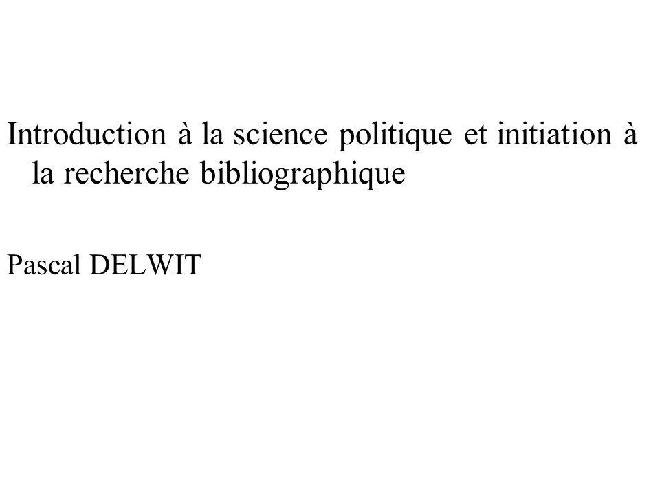 Introduction à la science politique et initiation à la recherche bibliographique Pascal DELWIT