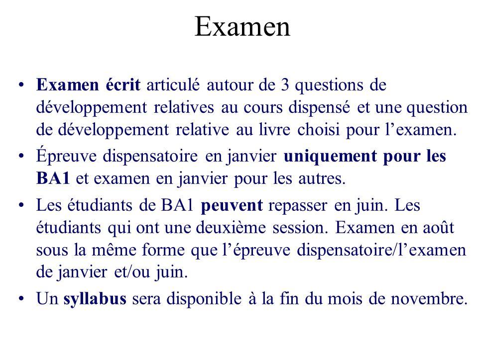 Examen Examen écrit articulé autour de 3 questions de développement relatives au cours dispensé et une question de développement relative au livre choisi pour lexamen.