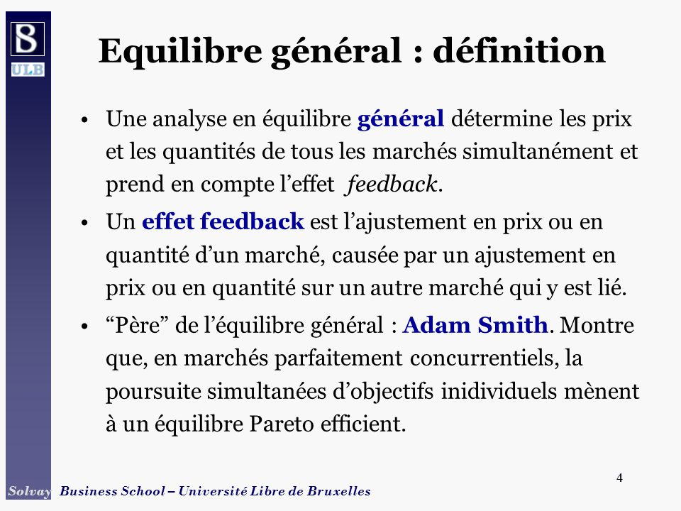 4 Solvay Business School – Université Libre de Bruxelles 4 Equilibre général : définition Une analyse en équilibre général détermine les prix et les q