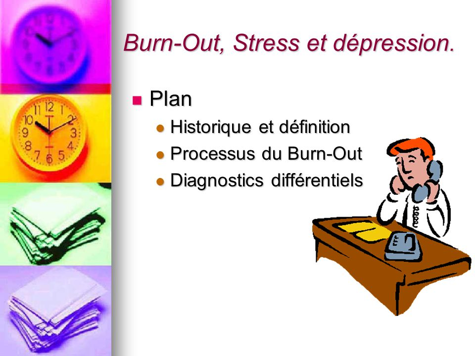 Burn-Out, Stress et dépression. Plan Plan Historique et définition Historique et définition Processus du Burn-Out Processus du Burn-Out Diagnostics di