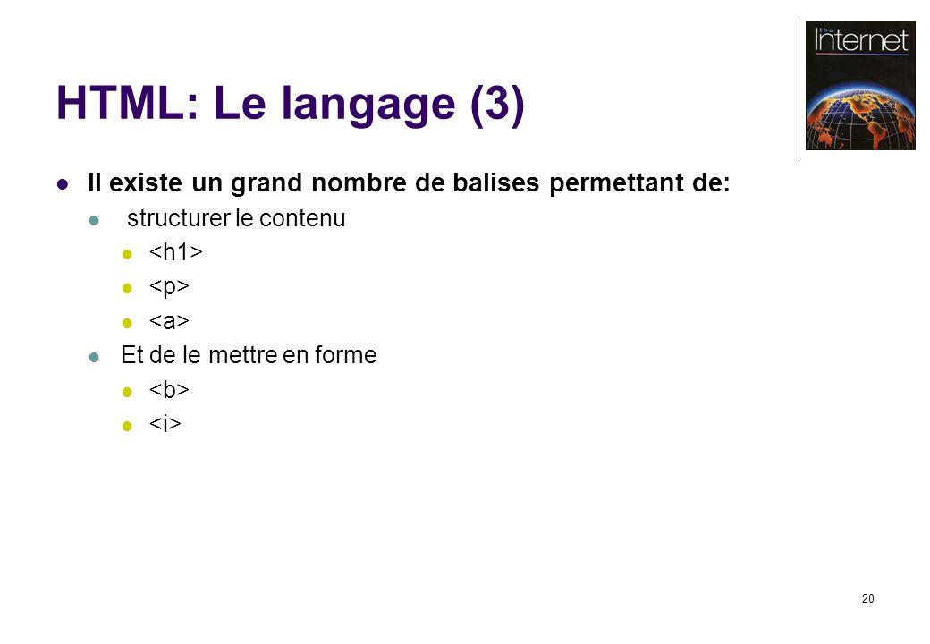 20 HTML: Le langage (3) Il existe un grand nombre de balises permettant de: structurer le contenu Et de le mettre en forme