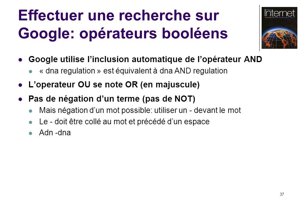 37 Effectuer une recherche sur Google: opérateurs booléens Google utilise linclusion automatique de lopérateur AND « dna regulation » est équivalent à