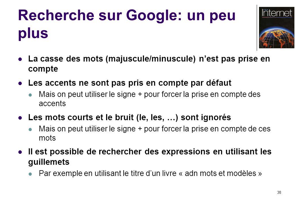 38 Recherche sur Google: un peu plus La casse des mots (majuscule/minuscule) nest pas prise en compte Les accents ne sont pas pris en compte par défau