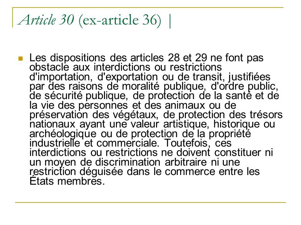 Article 30 (ex-article 36) | Les dispositions des articles 28 et 29 ne font pas obstacle aux interdictions ou restrictions d'importation, d'exportatio
