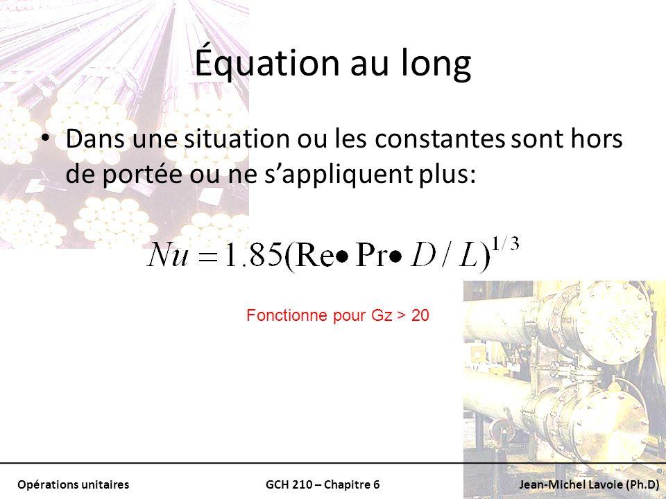 Opérations unitairesGCH 210 – Chapitre 6Jean-Michel Lavoie (Ph.D) Équation au long Dans une situation ou les constantes sont hors de portée ou ne sapp
