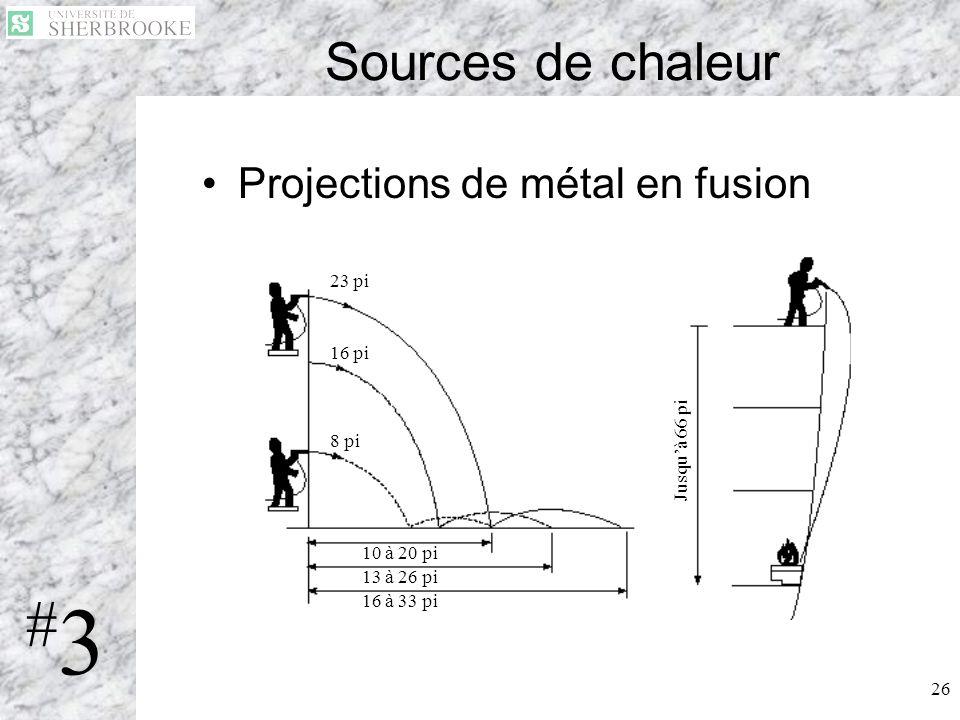 26 Sources de chaleur Projections de métal en fusion 10 à 20 pi 13 à 26 pi 16 à 33 pi 8 pi 16 pi 23 pi Jusquà 66 pi #3#3