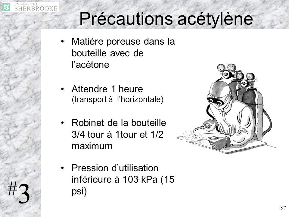 37 Précautions acétylène Matière poreuse dans la bouteille avec de lacétone Attendre 1 heure (transport à lhorizontale) Robinet de la bouteille 3/4 to