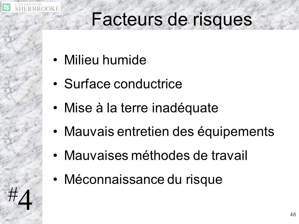 46 Facteurs de risques Milieu humide Surface conductrice Mise à la terre inadéquate Mauvais entretien des équipements Mauvaises méthodes de travail Mé