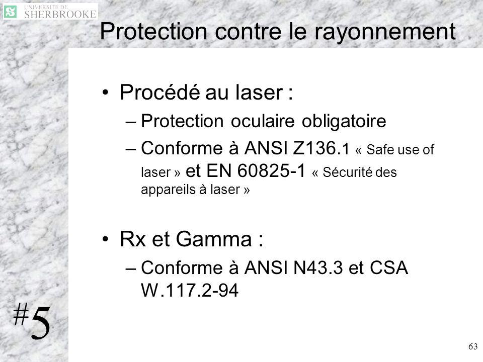 63 Protection contre le rayonnement Procédé au laser : –Protection oculaire obligatoire –Conforme à ANSI Z136. 1 « Safe use of laser » et EN 60825-1 «