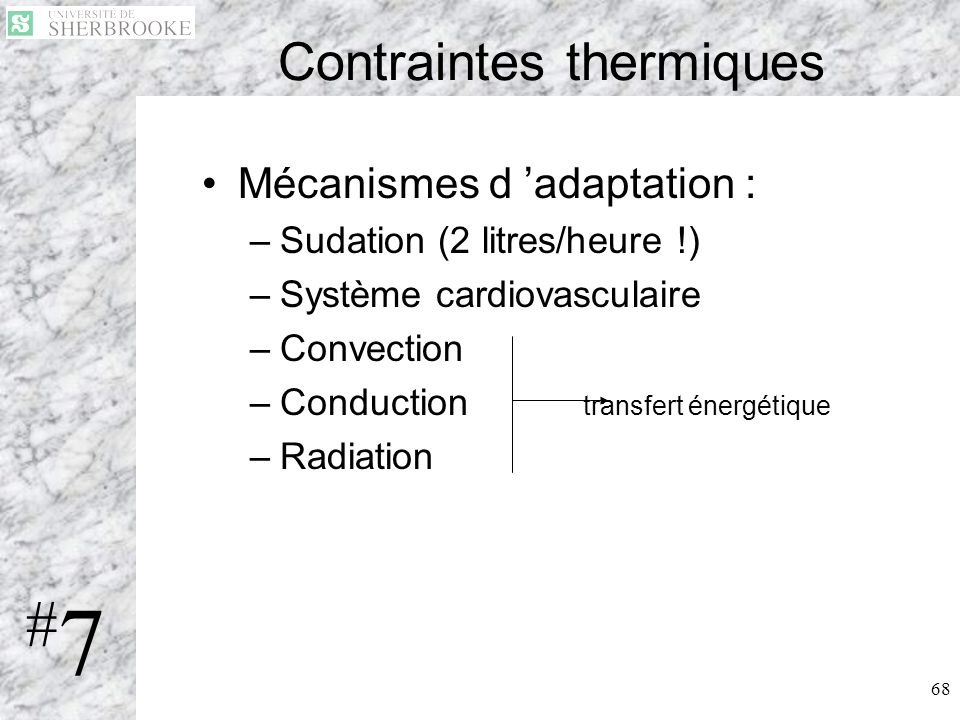 68 Contraintes thermiques Mécanismes d adaptation : –Sudation (2 litres/heure !) –Système cardiovasculaire –Convection –Conduction transfert énergétiq