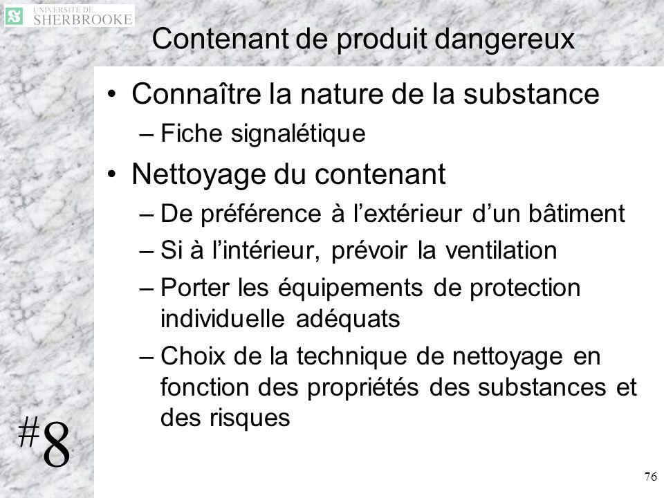 76 Contenant de produit dangereux Connaître la nature de la substance –Fiche signalétique Nettoyage du contenant –De préférence à lextérieur dun bâtim
