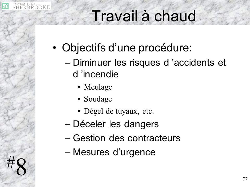 77 Travail à chaud Objectifs dune procédure: –Diminuer les risques d accidents et d incendie Meulage Soudage Dégel de tuyaux, etc. –Déceler les danger