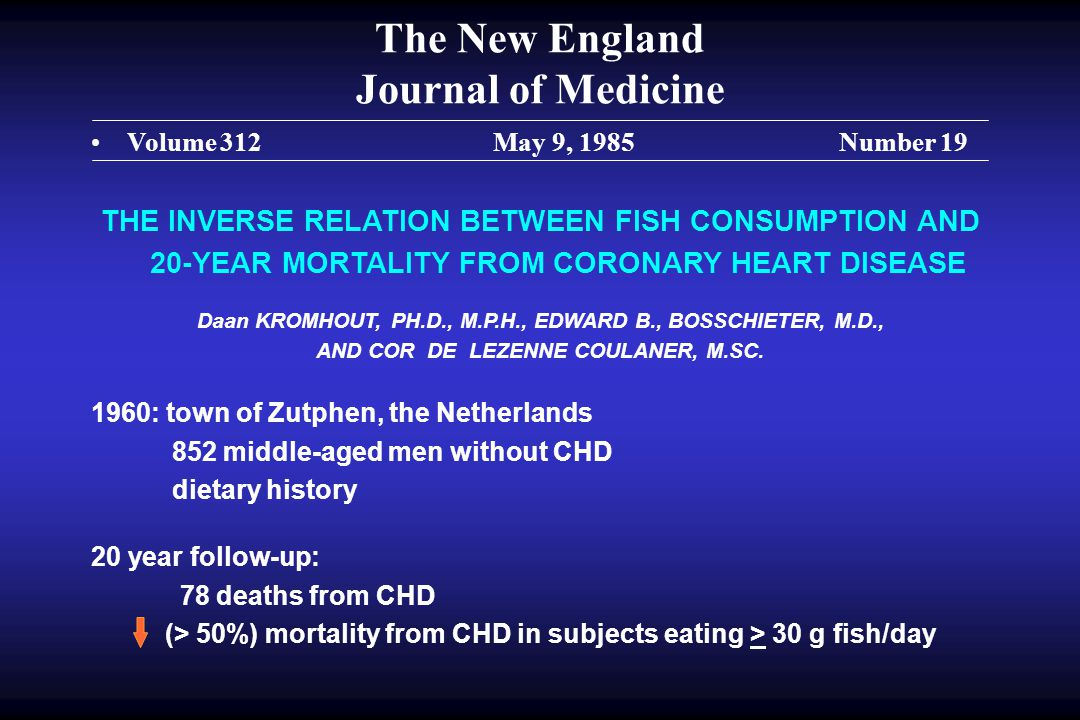 The New England Journal of Medicine Volume 312 May 9, 1985 Number 19 THE INVERSE RELATION BETWEEN FISH CONSUMPTION AND 20-YEAR MORTALITY FROM CORONARY HEART DISEASE Daan KROMHOUT, PH.D., M.P.H., EDWARD B., BOSSCHIETER, M.D., AND COR DE LEZENNE COULANER, M.SC.