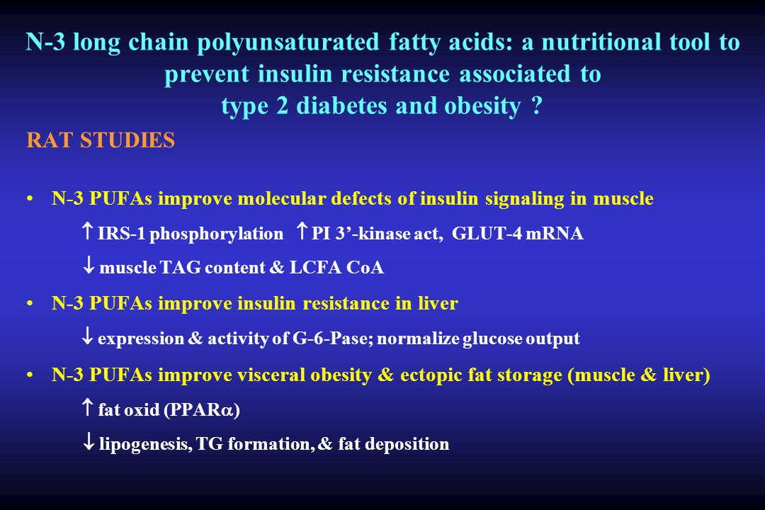 N-3 long chain polyunsaturated fatty acids: a nutritional tool to prevent insulin resistance associated to type 2 diabetes and obesity .