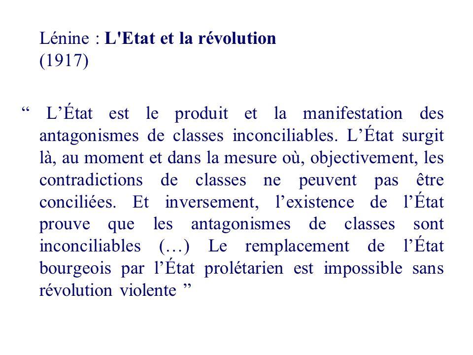 Lénine : L'Etat et la révolution (1917) LÉtat est le produit et la manifestation des antagonismes de classes inconciliables. LÉtat surgit là, au momen