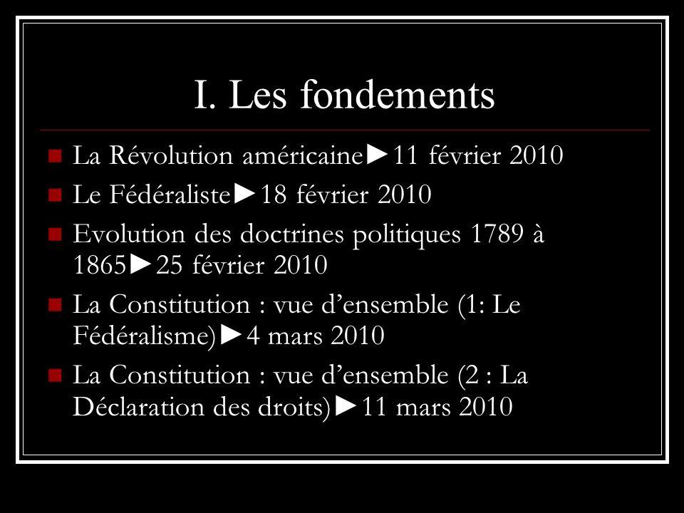 I. Les fondements La Révolution américaine11 février 2010 Le Fédéraliste18 février 2010 Evolution des doctrines politiques 1789 à 186525 février 2010