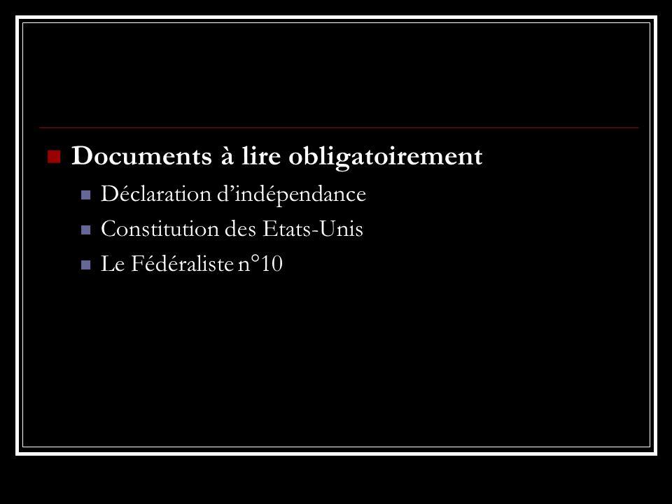 Documents à lire obligatoirement Déclaration dindépendance Constitution des Etats-Unis Le Fédéraliste n°10
