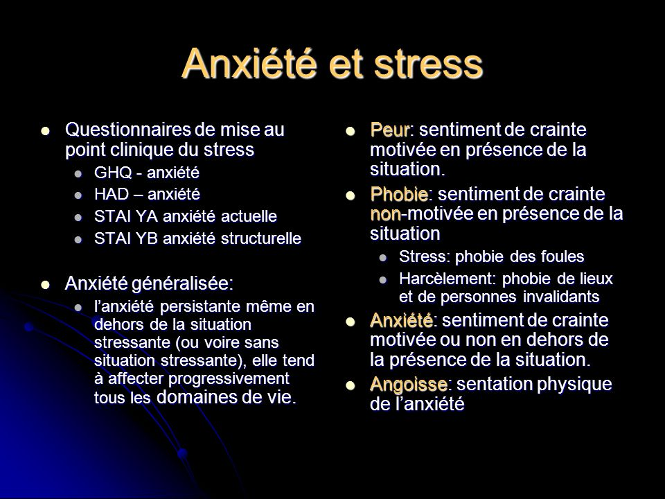 Anxiété et stress Questionnaires de mise au point clinique du stress Questionnaires de mise au point clinique du stress GHQ - anxiété GHQ - anxiété HA