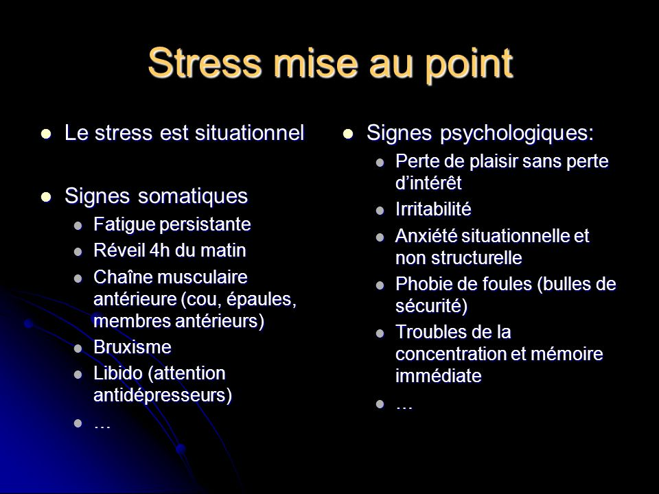 Stress mise au point Le stress est situationnel Le stress est situationnel Signes somatiques Signes somatiques Fatigue persistante Fatigue persistante