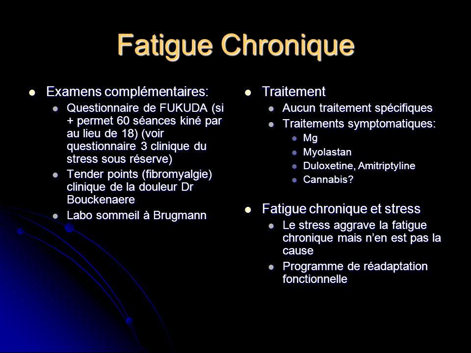 Fatigue Chronique Examens complémentaires: Examens complémentaires: Questionnaire de FUKUDA (si + permet 60 séances kiné par au lieu de 18) (voir ques