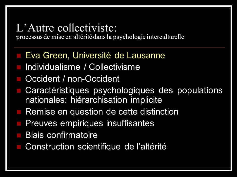 LAutre collectiviste: processus de mise en altérité dans la psychologie interculturelle Eva Green, Université de Lausanne Individualisme / Collectivis
