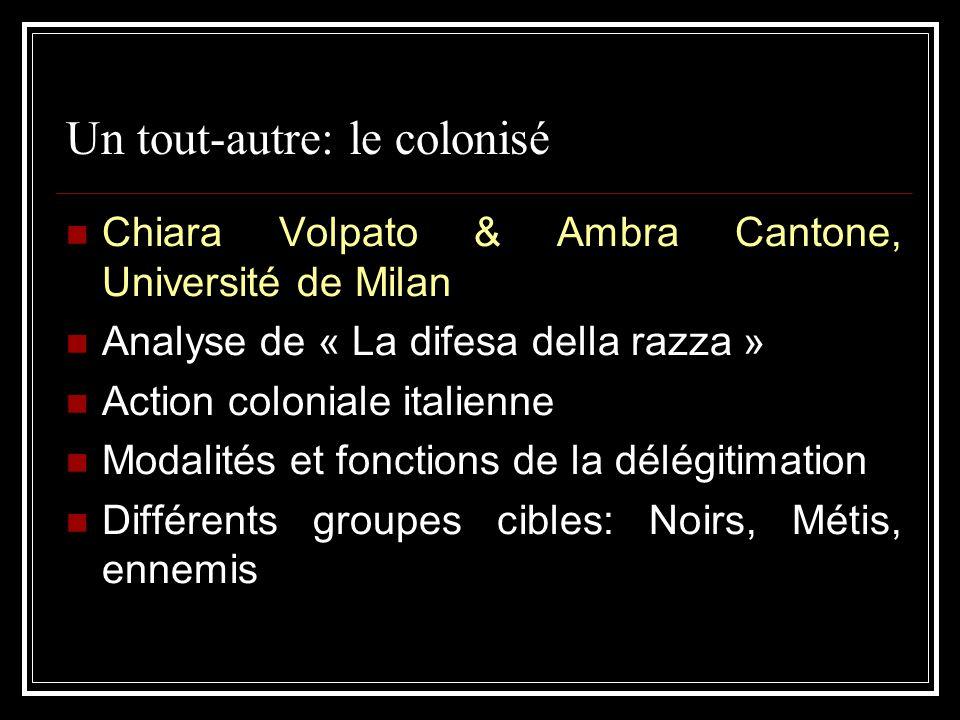 Un tout-autre: le colonisé Chiara Volpato & Ambra Cantone, Université de Milan Analyse de « La difesa della razza » Action coloniale italienne Modalit