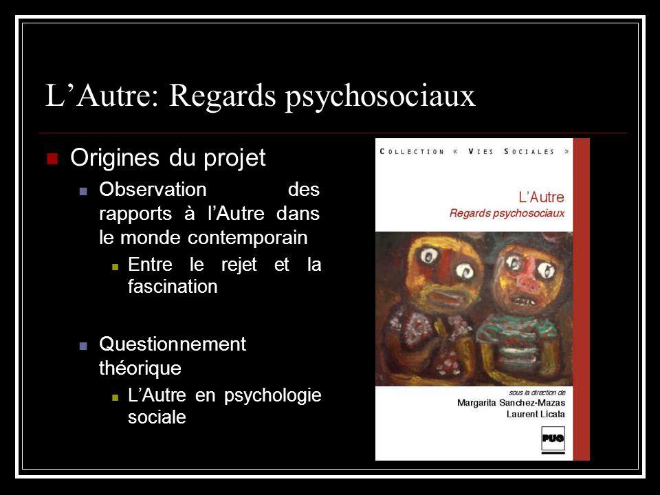 LAutre: Regards psychosociaux Origines du projet Observation des rapports à lAutre dans le monde contemporain Entre le rejet et la fascination Questio