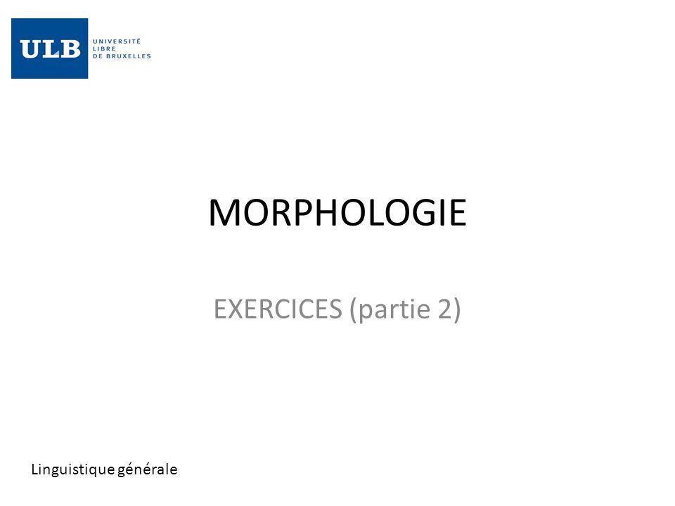 MORPHOLOGIE EXERCICES (partie 2) Linguistique générale