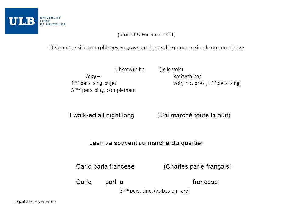 (Aronoff & Fudeman 2011) - Déterminez si les morphèmes en gras sont de cas dexponence simple ou cumulative. Ci:ko:wthiha(je le vois) /ci:y – ko:ʔwthih