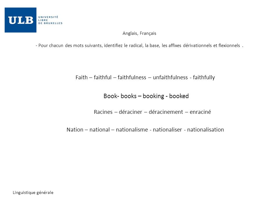 Anglais, Français - Pour chacun des mots suivants, identifiez le radical, la base, les affixes dérivationnels et flexionnels. Faith – faithful – faith
