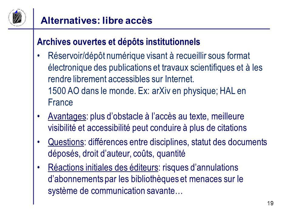 Alternatives: libre accès Archives ouvertes et dépôts institutionnels Réservoir/dépôt numérique visant à recueillir sous format électronique des publications et travaux scientifiques et à les rendre librement accessibles sur Internet.