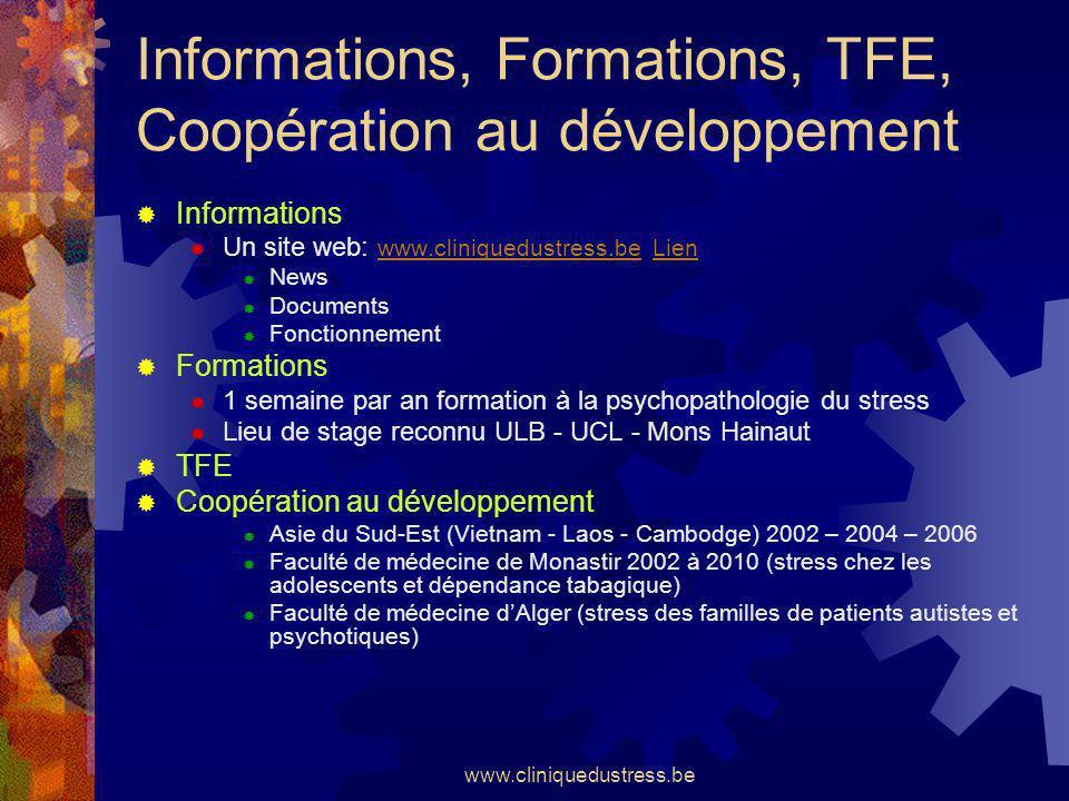 www.cliniquedustress.be Informations, Formations, TFE, Coopération au développement Informations Un site web: www.cliniquedustress.be Lien www.cliniqu