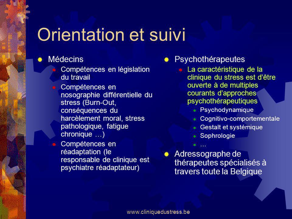 www.cliniquedustress.be Orientation et suivi Médecins Compétences en législation du travail Compétences en nosographie différentielle du stress (Burn-