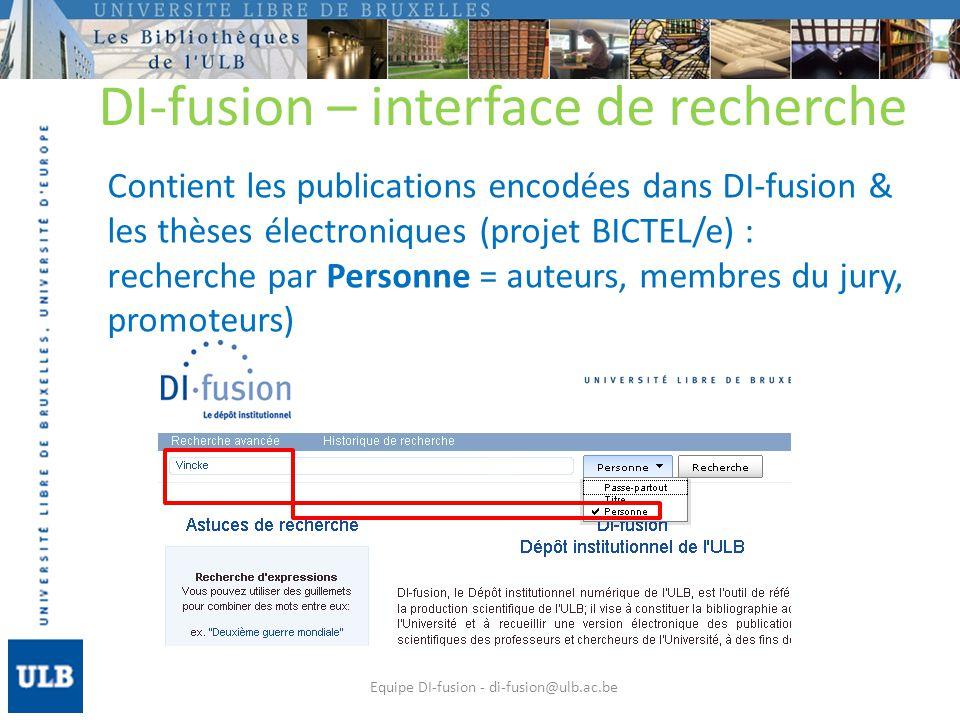 DI-fusion – interface de recherche Contient les publications encodées dans DI-fusion & les thèses électroniques (projet BICTEL/e) : recherche par Personne = auteurs, membres du jury, promoteurs) Equipe DI-fusion - di-fusion@ulb.ac.be