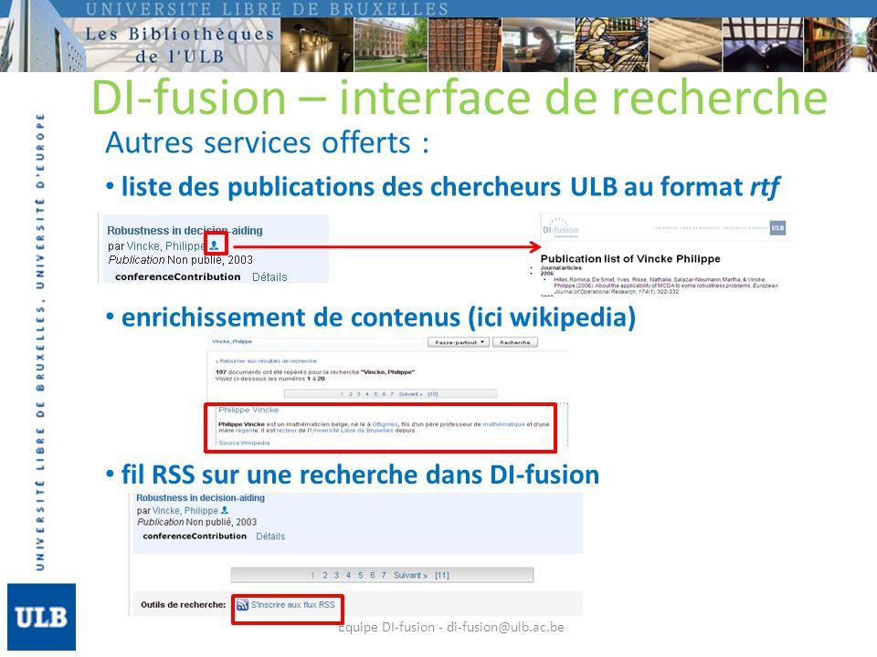 DI-fusion – interface de recherche Autres services offerts : liste des publications des chercheurs ULB au format rtf Equipe DI-fusion - di-fusion@ulb.ac.be enrichissement de contenus (ici wikipedia) fil RSS sur une recherche dans DI-fusion