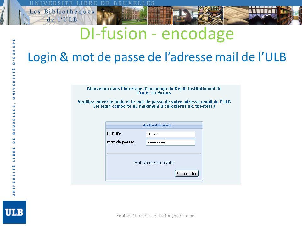 Login & mot de passe de ladresse mail de lULB Equipe DI-fusion - di-fusion@ulb.ac.be DI-fusion - encodage