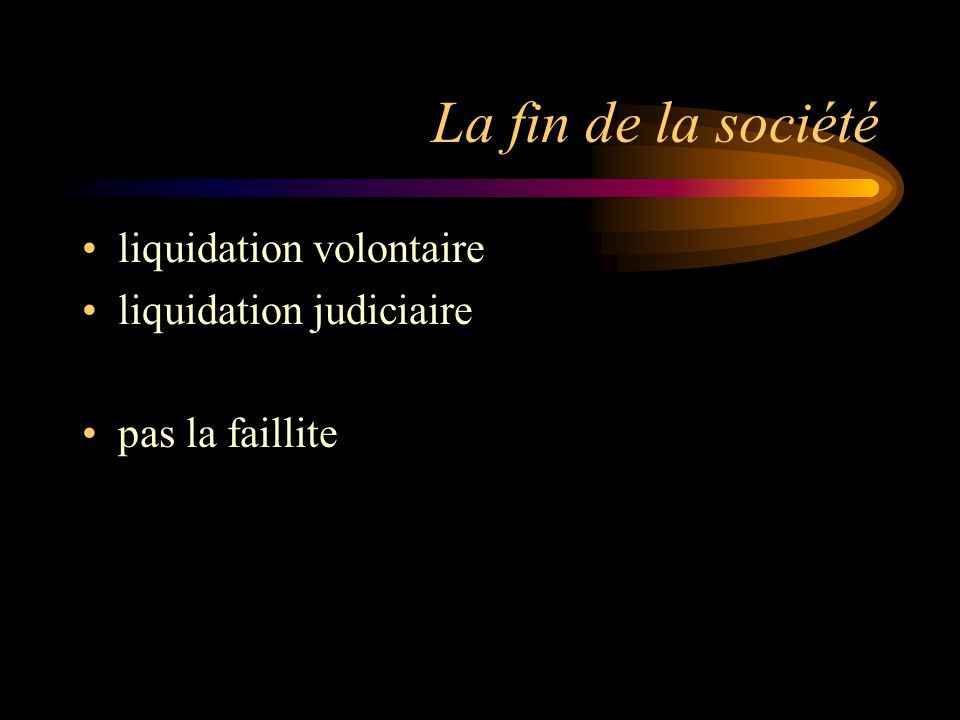 La fin de la société liquidation volontaire liquidation judiciaire pas la faillite