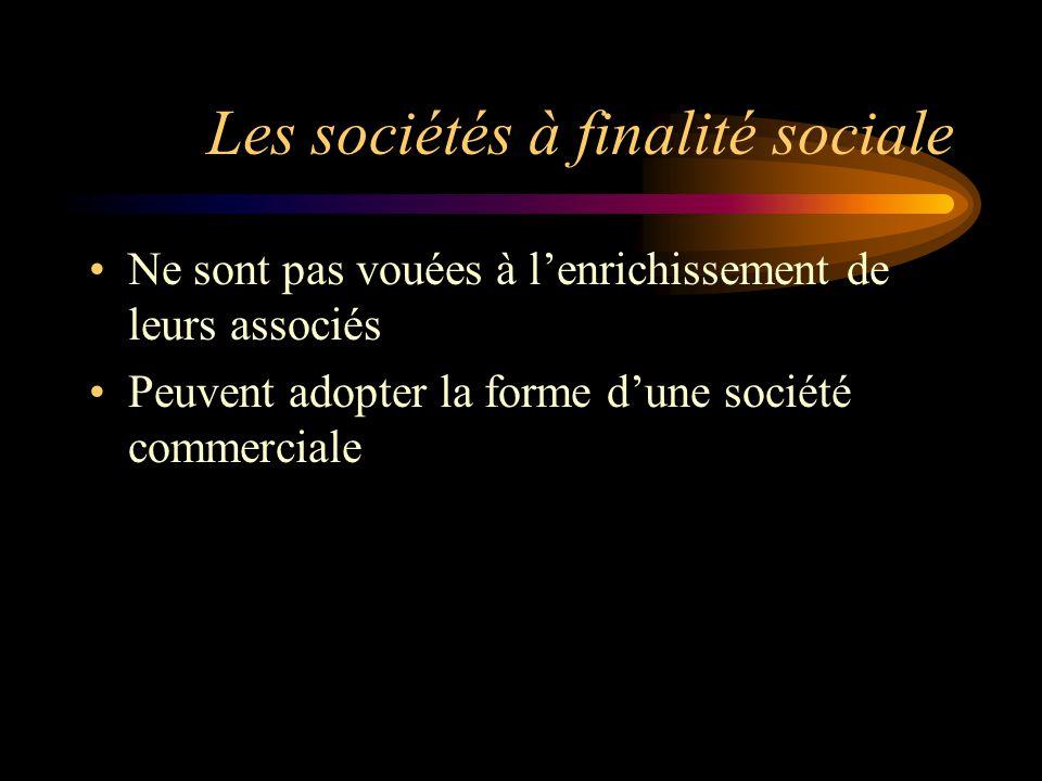 Les sociétés à finalité sociale Ne sont pas vouées à lenrichissement de leurs associés Peuvent adopter la forme dune société commerciale
